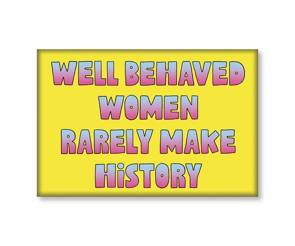 Magnet - Well Behaved Women Rarely Make History