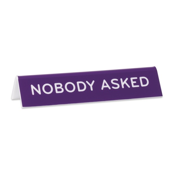 Desk Sign: Nobody Asked