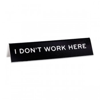 Desk Sign: I Don't Work Here