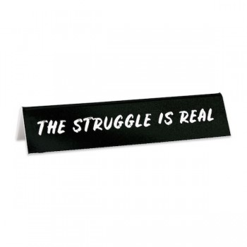 Desk Sign: The Struggle is Real