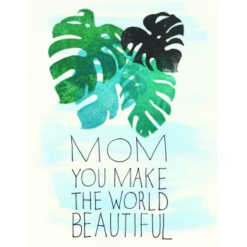 Mom You Make The World Beautiful