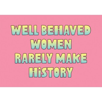 Postcard - Well Behaved Women...
