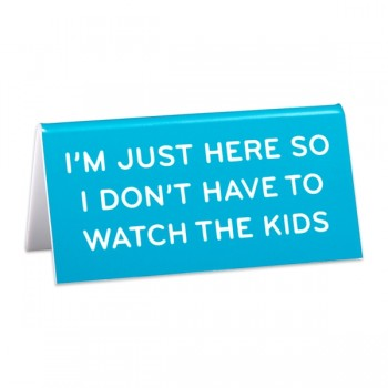 Desk Sign: I'm Just Here so I don't Have to Watch the Kids