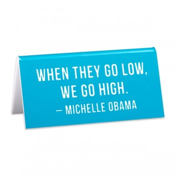 Desk Sign: When They Go Low We Go High