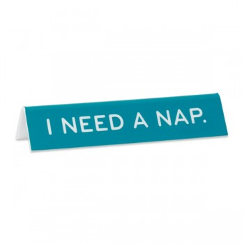 Desk Sign: I Need A Nap