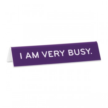 Desk Sign: I Am Very Busy