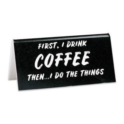 Desk Sign: First I Drink Coffee Then I do the Things