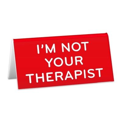 Desk Sign: I'm Not Your Therapist