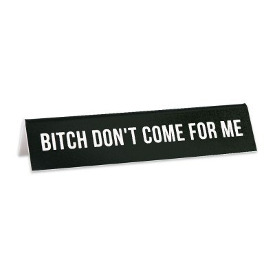 Desk Sign: Bitch Don't Come For Me