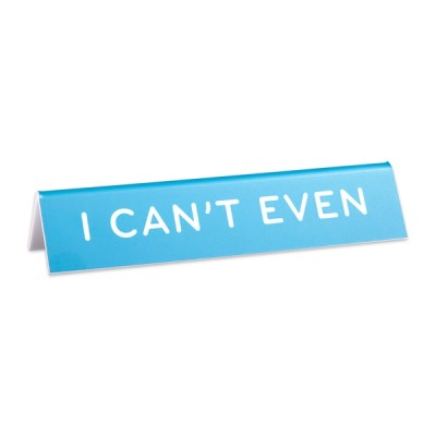 Desk Sign: I Can't Even