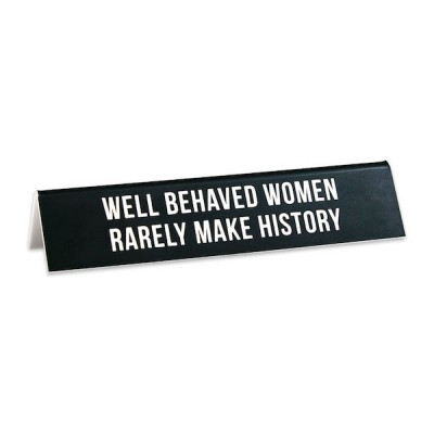 Desk Sign: Well Behaved Women Rarely Make History